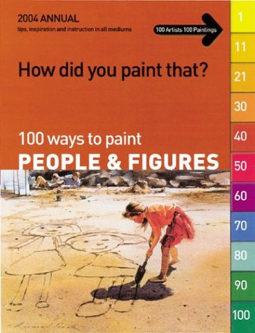 How Did You Paint That?: 100 Ways to Paint People and Figures : Tips, Inspiration and Instruction in All Mediums (100 Ways to Paint People & Figures) ()