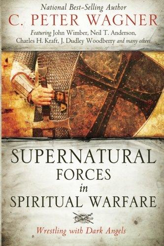 Supernatural Forces in Spiritual Warfare: Wrestling with Dark Angels (Dark Angels With Wrestling)
