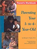 Parenting Your 1- To 4-Year-Old, Michael H. Popkin and Betsy Gard, 1880283174