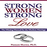 Strong Women, Strong Love: The Missing Manual for the Modern Marriage | Dr. Poonam Sharma