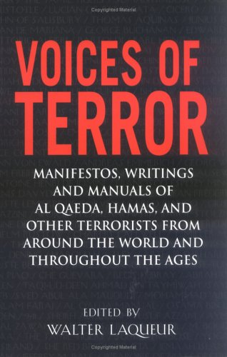 Voices of Terror: Manifestos, Writings and Manuals of Al Qaeda, Hamas, and other Terrorists from around the World and Throughout the Ages