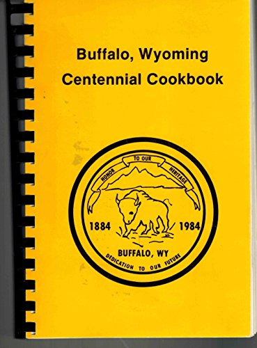 Book cover from Buffalo, Wyoming Centennial Cookbook by Imogene, and Peg Robinson, editors Dickey