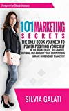101 Marketing Secrets: The Only Book You Need To Power Position Yourself In The Marketplace, Out-Market, Out-Sell, Out-Convert Your Competitors & Make More Money Than Ever
