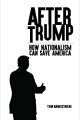 After Trump: How Nationalism Can Save America Kindle Edition