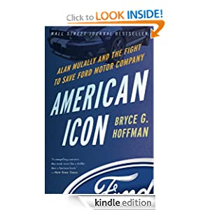 American Icon: Alan Mulally and the Fight to Save Ford Motor Company Bryce G. Hoffman and Peter Larkin