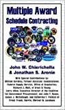 Multiple Award Schedule Contracting, Jonathan S. Aronie and John W. Chierichella, 1401046207