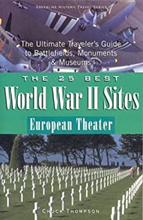 the 25 best world war ii sites european theater the ultimate travelers guide to