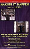 Making It Happen Zero to Hero : How to Build Wealth with Money and Real Estate Investments, Muhammad, Leon, 1591969468