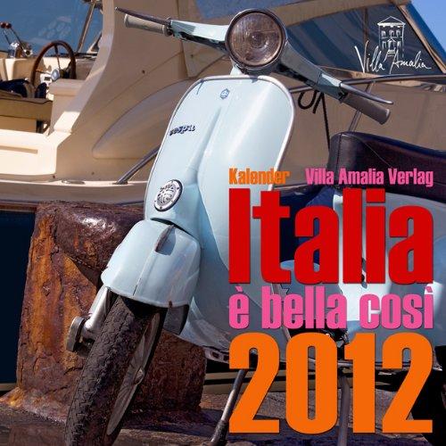 Italia, è bella cosi 2012: Wandkalender