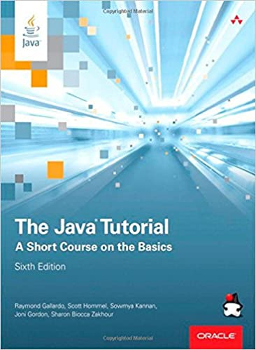 The Java Tutorial: A Short Course on the Basics (6th Edition