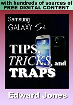 Samsung Galaxy S4 Tips, Tricks, and Traps: A How-To Tutorial for the Samsung Galaxy S4 by [Jones, Edward]