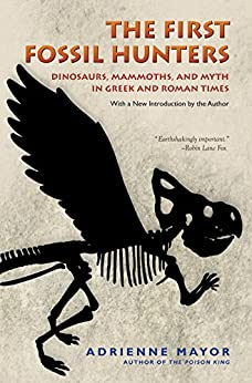 The First Fossil Hunters: Dinosaurs, Mammoths, and Myth in Greek and Roman Times by [Mayor, Adrienne]