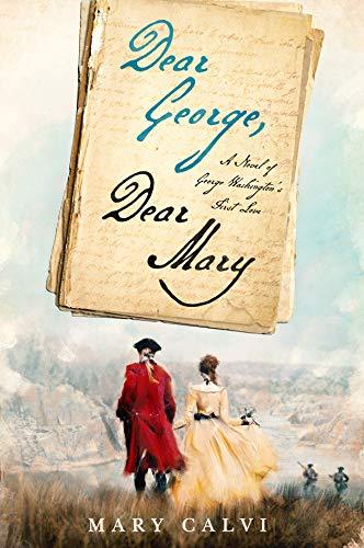 Book Cover: Dear George, Dear Mary: A Novel of George Washington's First Love