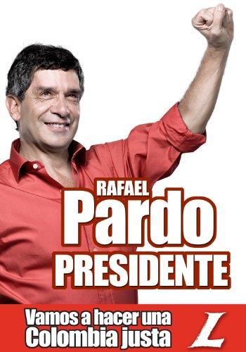 Vamos a hacer una Colombia Justa: Ideas que Gobiernan - Campaña Rafael Pardo Presidente Enero – Mayo 2010 (Spanish Edition)
