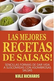 ¡las Mejores Recetas De Salsas! (Spanish Edition)