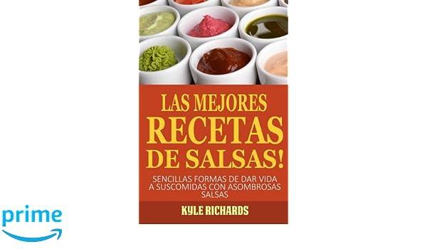 ¡las Mejores Recetas De Salsas!: Amazon.es: Kyle Richards, David Arieta Galván: Libros