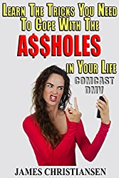 Dealing With Difficult People: Learn The Tricks You Need To Know To Cope With The A$$holes In Your Life