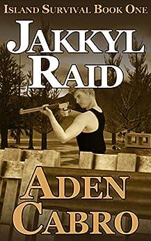 Jakkyl Raid (Island Survival Book 1) by [Cabro, Aden]