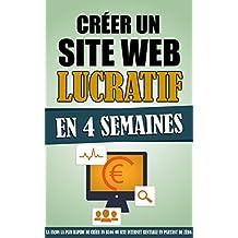 Créer Un Site Web Lucratif En 4 Semaines: La Façon La Plus Rapide De Créer Un Blog Ou Site Internet Rentable En Partant De Zéro. (French Edition)