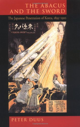 The Abacus and the Sword: The Japanese Penetration of Korea, 1895-1910 (Twentieth Century Japan: The Emergence of a World Power)