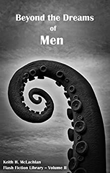 Flash Fiction Library - Volume II: Beyond the Dreams of Men by [McLachlan, Keith]