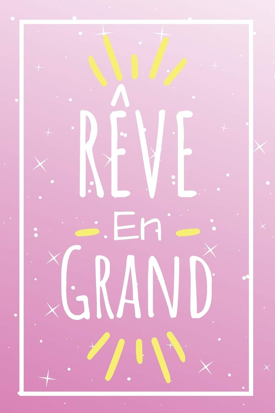 Reve En Grand Journal Intime Idee Cadeau Original Pour Fille Message Positif Pour Anniversaire Noel La Rentree Des Classes French Edition Publishing Julien Anne 9781089180081 Amazon Com Books
