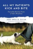 All My Patients Kick and Bite, Jeff Wells, 1250012015