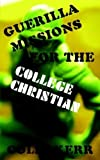img - for Guerilla Missions for the College Christian by Colin Kerr (2006-04-18) book / textbook / text book