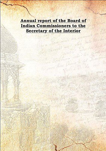 Annual report of the Board of Indian Commissioners to the Secretary of the Interior Vol: 41 [Hardcover] pdf