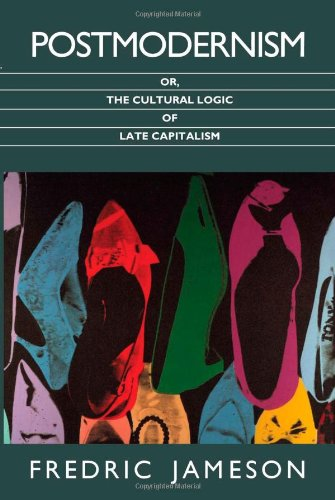 Postmodernism, or, The Cultural Logic of Late Capitalism (Post-Contemporary Interventions)