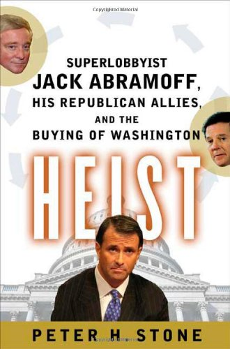 Heist: Superlobbyist Jack Abramoff, His Republican Allies, and the Buying of - Outlets Paso El Texas