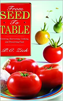 From Seed to Table: Growing, Harvesting, Cooking, and Preserving Food by [Zick, P.C.]