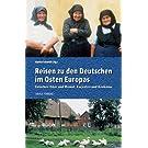 Reisen zu den Deutschen im Osten Europas: Zwischen Oder und Memel, Karpaten und Kaukasus