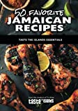 50 Favorite Jamaican Recipes: Taste the Islands Essentials