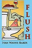 Flush, Ivan Wayne Baker Iii and Ivan Baker, 147510765X