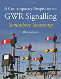 A Contemporary Perspective on GWR Signalling: Semaphore Swansong