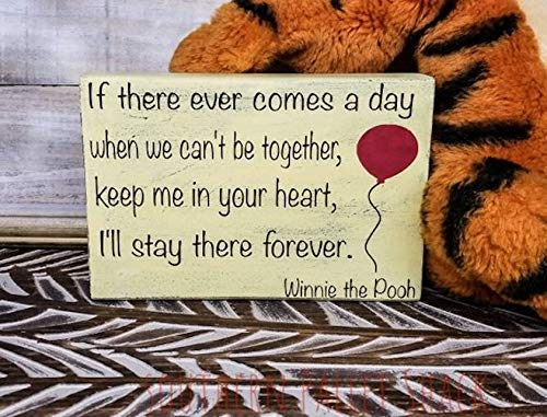 (If there ever comes a day when can't be together, keep me in your heart, I'll stay there forever - Winnie the Pooh quote -nursery wood sign)