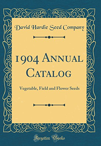 1904 Annual Catalog: Vegetable, Field and Flower Seeds (Classic Reprint) ()