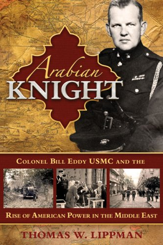 Arabian Knight: Colonel Bill Eddy USMC and the Rise of American Power in the Middle East ebook