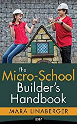 The Micro-School Builder's Handbook: Personalized Learning for Your Child, and an Amazing Business for You
