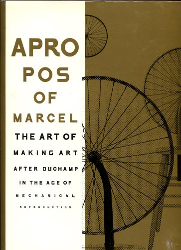 Apropos of Marcel: Making Art after Marcel Duchamp in the Age of ...