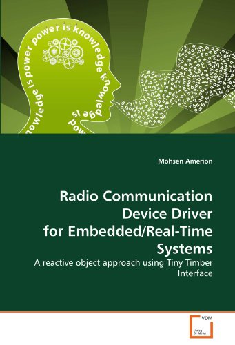 Radio Communication Device Driver for Embedded/Real-Time Systems: A reactive object approach using Tiny Timber Interface by Brand: VDM Verlag Dr. Müller