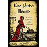 The Popish Midwife: A Tale of High Treason, Prejudice and Betrayal (Seventeenth Century Midwives Book 1)