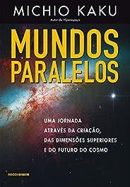 Mundos paralelos: Uma jornada através da criação, das dimensões superiores e do futuro do cosmo