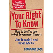 Your Right To Know: How to Use the Law to Get Government Secrets (Reference Series)