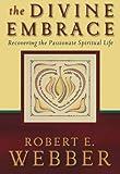 The Divine Embrace, Robert E. Webber, 0801065550