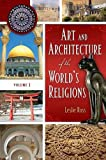 Art and Architecture of the World's Religions, Leslie D. Ross, 0313342881
