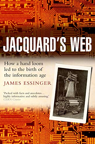 Jacquard's Web: How a hand-loom led to the birth of the information age