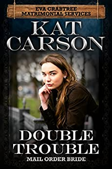Mail Order Bride: Double Trouble: Inspirational Clean Historical Western Romance (Mrs. Eva Crabtree's Matrimonial Services Series Book 12) by [Carson, Kat]