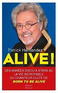 Alive ! : des années disco à Stars 80, la vie incroyable du chanteur culte de Born to be alive